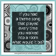 Positively Ludicrousness: What's your theme song? #overwhelmed #bigdaddyweave #themesong