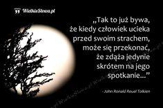 Tak to już bywa, że kiedy człowiek ucieka przed swoim... #Tolkien-John-Ronald-Reuel,  #Strach