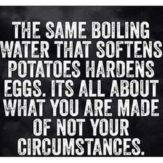 The same boiling water than softens potatos hardens eggs...