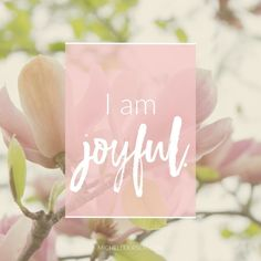 Mantra: I am joyful. Choose your own Positive Affirmations to download or share.