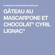 """GÂTEAU AU MASCARPONE ET CHOCOLAT"""" CYRIL LIGNAC"""""""