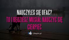 Nauczyłeś się ufać | LikePin.pl - Cytaty, Sentencje, Demoty