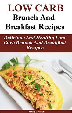 Low Carb Brunch and Breakfast Recipes: Delicious and Healthy Low Carb Brunch And Breakfast Recipes (Low Carb Cooking And Baking) - http://sleepychef.com/low-carb-brunch-and-breakfast-recipes-delicious-and-healthy-low-carb-brunch-and-breakfast-recipes-low-carb-cooking-and-baking/