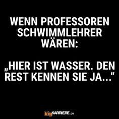 #stuttgart #mannheim #trier #köln #mainz #ludwigshafen #koblenz #prof #schwimmen #lehrer #wasser #kennen #studium #student #life #haha #spruch #spruchdestages #donnerstag Professor, Haha, Cards Against Humanity, Fun, Mainz, Trier, Swim, Teacher