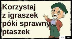 Ptaszek - RedMik - Najlepsze miejsce na poprawę humoru. Śmieszne fotki, memy i dobre demotywatory w jednym miejscu. Przeglądaj oraz dodawaj śmieszne materiały za darmo. Weekend Humor, Man Humor, Fun Learning, Best Memes, Motto, Personal Development, Funny Pictures, Funny Quotes, Jokes