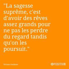 """""""La sagesse suprême, c'est d'avoir des rêves assez grands pour ne pas les perdre du regard tandis qu'on les poursuit.""""  Wiliam Faulkner #sagesse #rêves #dream #citation #citations #france #quote #followme"""