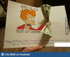a funny birthday card idea to make and give This guy is a genius. i wanna be his friend, for obvious reasons....