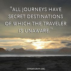 """All journeys have secret destinations of which the traveler is unaware."""