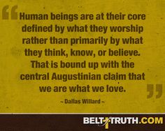 """Human beings are at their core defined by what they worship rather than primarily by what they think, know, or believe…"""