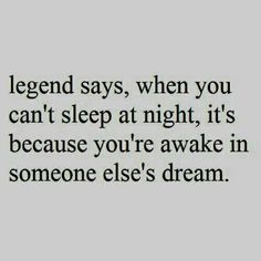 Dear Legend, I'm unavailable for other peoples dreams. I'm booked for sleeping.