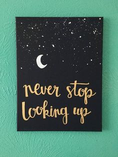 "art diy Items similar to Canvas quote - ""never stop looking up"" - stars, moon, hope - on Etsy Cute Canvas Paintings, Easy Canvas Painting, Diy Canvas Art, Canvas Crafts, Diy Painting, Canvas Painting Quotes, Canvas Canvas, Cute Easy Paintings, Paintings With Quotes"