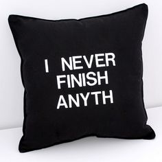 Fancy - I Never Finish Anyth Black and White Pillow