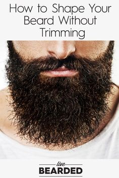 How to Shape Your Beard Without Trimming Beard Care Tips Grow a Beard Fast Beard Tips, Beard Rules, Beard Game, Epic Beard, Beard Ideas, Men Beard, Full Beard, Beard Styles For Men, Hair And Beard Styles