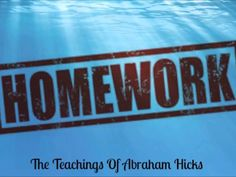 Abraham Hicks~ Homework for thoughts to things.