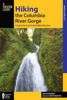Falcon Guide Hiking the Columbia River Gorge: A Guide to the Area's Greatest Hiking Adventures                                                                                                                                                                                 More