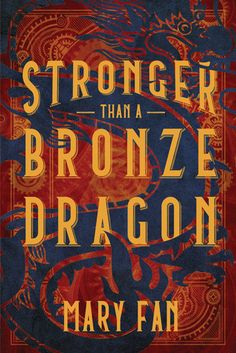 Stronger than a bronze dragon by Mary Fan June 2019 Ya Books, Good Books, Books To Read, Enchanted River, Chinese Opera Mask, Steampunk Book, Village Girl, Bronze Dragon, Warrior Girl
