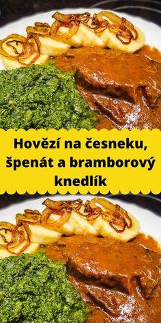 Hovězí na česneku, špenát a bramborový knedlík Steak, Food And Drink, Chef Recipes, Cooking, Steaks