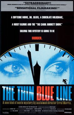 The Thin Blue Line. Errol Morris's first documentary which resulted in Randall Adams's death row exoneration. Powerful beyond words.