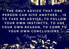 Although Virginia Woolf is now accepted as a major writer and an early feminist, her work wasn't embraced or widely anthologized until nearly 50 years af. She Quotes, Poetry Quotes, Book Quotes, Quotable Quotes, Life Advice, Good Advice, Virginia Woolf Quotes, That One Person, Be Yourself Quotes
