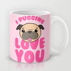 I want this mug!!!!! I Pugging Love You Mug. @Stacy Stone Stone Stone Stone Stone Stone Stone Bottone