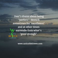 Don't obsess about being 'perfect.' Stretch sometimes for 'excellence' and at other times surrender into what's 'good enough' . Whats Good, Not Good Enough, Natural Health, Wellness, Times, Humor, Humour, Not Enough, Moon Moon
