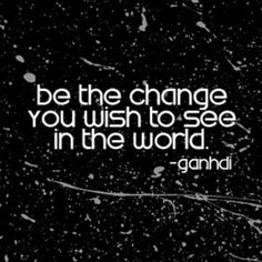 gahndi quote One of my most favorite quotes of all time!