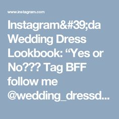 "Instagram'da Wedding Dress Lookbook: ""Yes or No??? Tag BFF follow me @wedding_dressdreams"""
