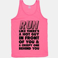 Run Like There's a Hot Guy in Front of You #fitness #funny #run #running #creepy #guy #hot #sprint #sweat #workout