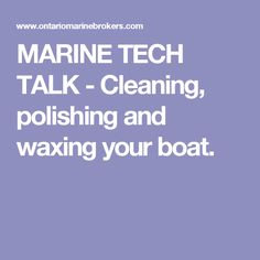 MARINE TECH TALK - Cleaning, polishing and waxing your boat.