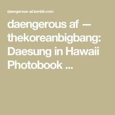 daengerous af — thekoreanbigbang:  Daesung in Hawaii Photobook ...