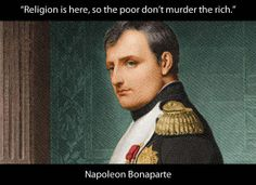 """Religion is here, so the poor don't murder the rich."" - Napoleon. I think one could argue that many things ""explain"" to people the unequal/unjust distribution of power and resources in the world, things like 'if you work hard enough you too can achieve the American Dream' and 'trickle down economics', which don't actually change things but rather give the false perception of possibility where there is none."