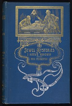 Pemberton, (Sir) Max. Jewel Mysteries I Have Known. From a Dealer's Note-Book. London: Ward, Lock & Bowden, 1894