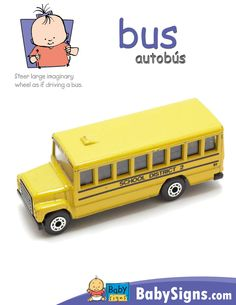Sign of the week: bus! The Wheels on the BUS go round and round! Children will love using the sign for BUS to tell you that they see a school BUS, they want to sing about the BUS, or that they want to ride the BUS! Enjoy using this fun sign with your child! http://www.babysignandplay.com