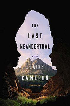 The Last Neanderthal: A Novel by Claire Cameron https://www.amazon.com/dp/031631448X/ref=cm_sw_r_pi_dp_x_HrsBybG2M6KSS
