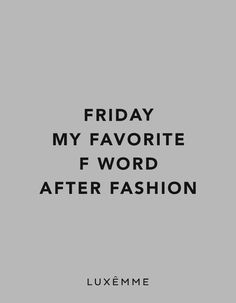 Friday my favourite F word after fashion. #luxemme #fashion #fword