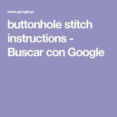 buttonhole stitch instructions - Buscar con Google