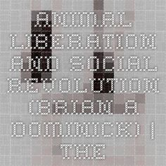 Animal Liberation and Social Revolution (Brian A. Dominick) | The Anarchist Library