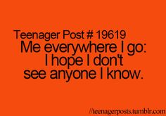 And then you do and you just kinda         hide behind something or keep your head down or run away