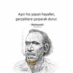 Aşırı hız yapan hayaller, gerçeklere çarparak durur. - Charles Bukowski (Kaynak: Instagram - askbaz) #sözler #anlamlısözler #güzelsözler #manalısözler #özlüsözler #alıntı #alıntılar #alıntıdır #alıntısözler #şiir #edebiyat Meaningful Quotes, Inspirational Quotes, Philosophical Quotes, Charles Bukowski, Lost In Translation, Weird Dreams, More Than Words, Illustrations And Posters, Happy Life