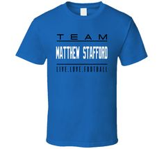 d5d054190 Team Matthew Stafford Live Love Detroit Football Fan T Shirt