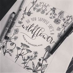 Do you suppose she's a wildflower - Alice in Wonderland - Quote - Gorgeous lettering by Calligraphy Letters, Typography Letters, Caligraphy, Penmanship, Brush Lettering, Lettering Design, Hand Lettering Quotes, Doodle Drawing, Typographie Inspiration