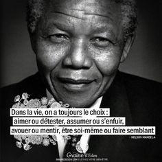 Dans la vie, on a toujours le choix : aimer ou détester, assumer ou s'enfuir, avouer ou mentir, être soi-même ou faire semblant. NELSON MANDELA - Graine d'Eden Citation #citationdujour #quote #quoteoftheday