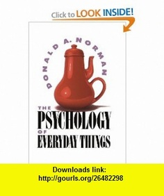 The Psychology Of Everyday Things (9780465067091) Donald A. Norman , ISBN-10: 0465067093  , ISBN-13: 978-0465067091 ,  , tutorials , pdf , ebook , torrent , downloads , rapidshare , filesonic , hotfile , megaupload , fileserve