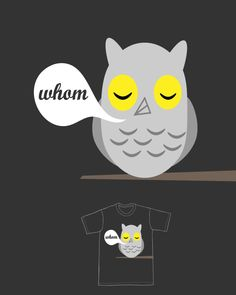 """Grammatically Correct Owl--love. (This little """"oops"""" bothers me more than you will ever know. That and saying """"that"""" when it should really be """"who"""", i.e. """"....the person that left the sandwich..."""" Ugh.)"""