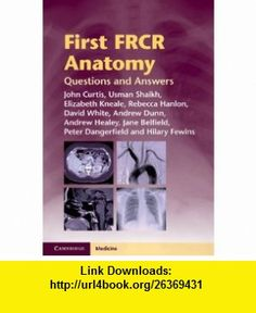 First FRCR Anatomy Questions and Answers (9781107679498) John Curtis, Usman Shaikh, Elizabeth Kneale, Rebecca Hanlon, David White, Andrew Dunn, Andrew Healey, Peter Dangerfield, Hilary Fewins, Jane Belfield , ISBN-10: 1107679494  , ISBN-13: 978-1107679498 ,  , tutorials , pdf , ebook , torrent , downloads , rapidshare , filesonic , hotfile , megaupload , fileserve