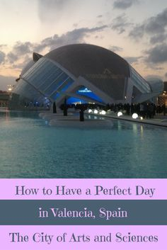 How to Have a Perfect 24 Hours in Valencia, Spain and the City of Arts and Sciences