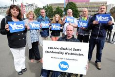 100,000 disabled Scots abandoned Westminster Scottish Independence, Disabled People, Yes, Westminster, Disability, Scotland, The 100, Abandoned, Left Out