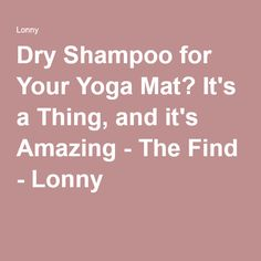Dry Shampoo for Your Yoga Mat? It's a Thing, and it's Amazing - The Find - Lonny