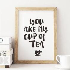 You Are My Cup of Tea http://www.notonthehighstreet.com/themotivatedtype/product/youare-my-cup-of-tea-typography-prin-wall-decor @notonthehighst #notonthehighstreet