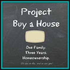 Project Buy a House is my family's 3-year plan for home ownership. Come along for the ride!